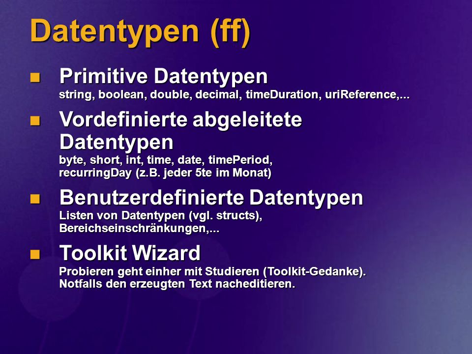 Datentypen (ff) Primitive Datentypen string, boolean, double, decimal, timeDuration, uriReference,...