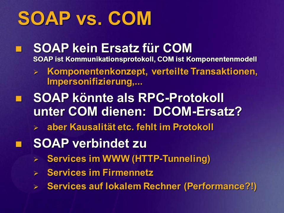 SOAP vs. COM SOAP kein Ersatz für COM SOAP ist Kommunikationsprotokoll, COM ist Komponentenmodell.
