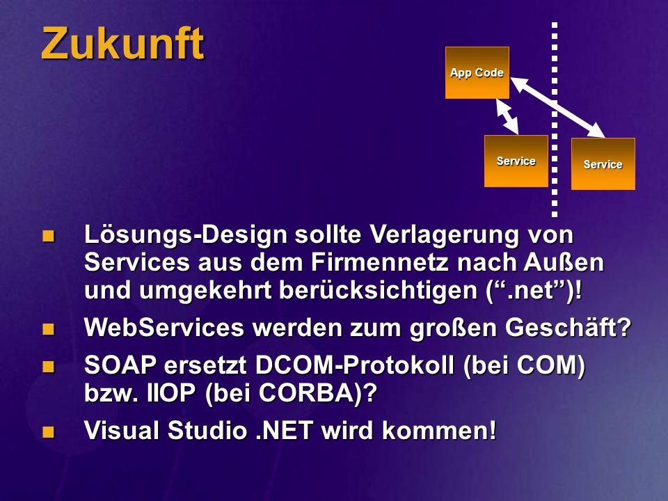 Zukunft Service. App Code. Lösungs-Design sollte Verlagerung von Services aus dem Firmennetz nach Außen und umgekehrt berücksichtigen ( .net )!