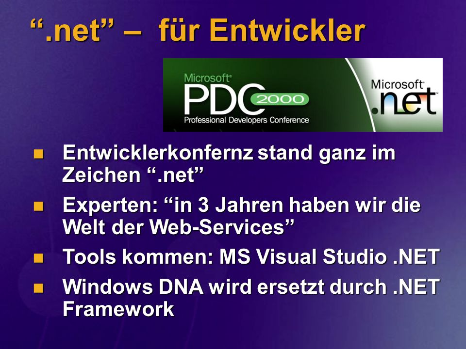 .net – für Entwickler Entwicklerkonfernz stand ganz im Zeichen .net Experten: in 3 Jahren haben wir die Welt der Web-Services