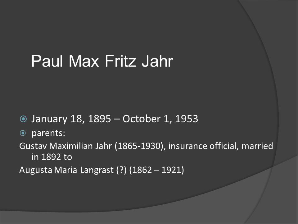 Paul Max Fritz Jahr January 18, 1895 – October 1, 1953 parents: