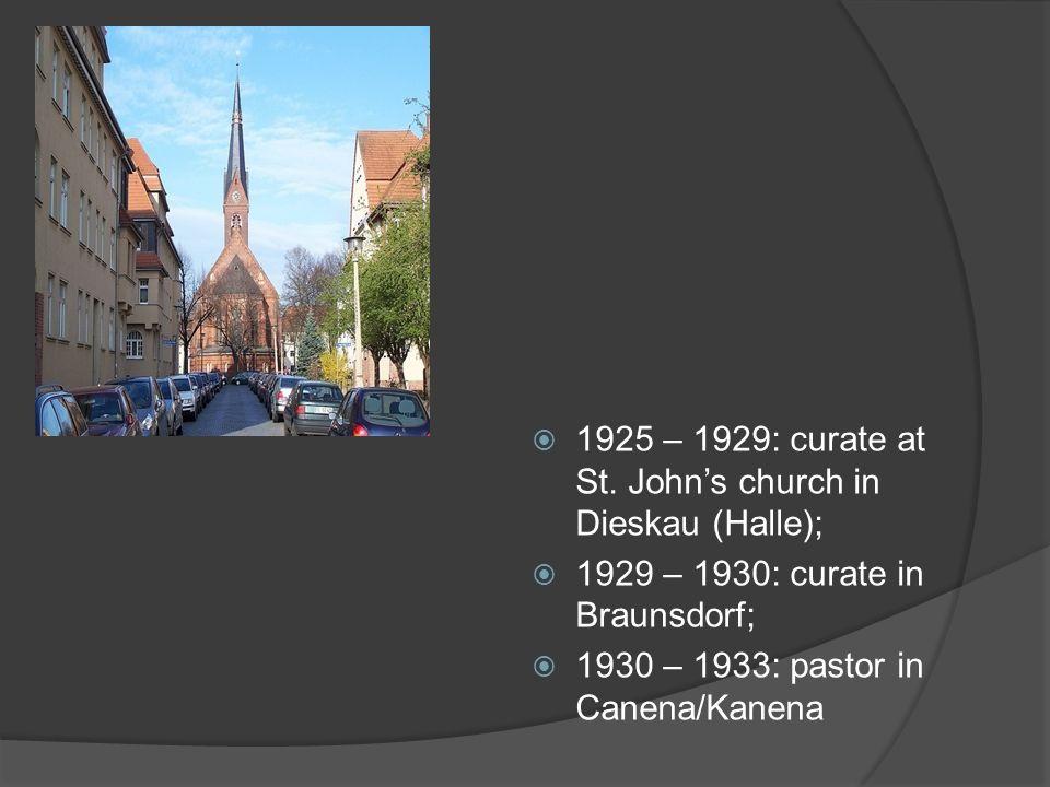 1925 – 1929: curate at St. John's church in Dieskau (Halle);