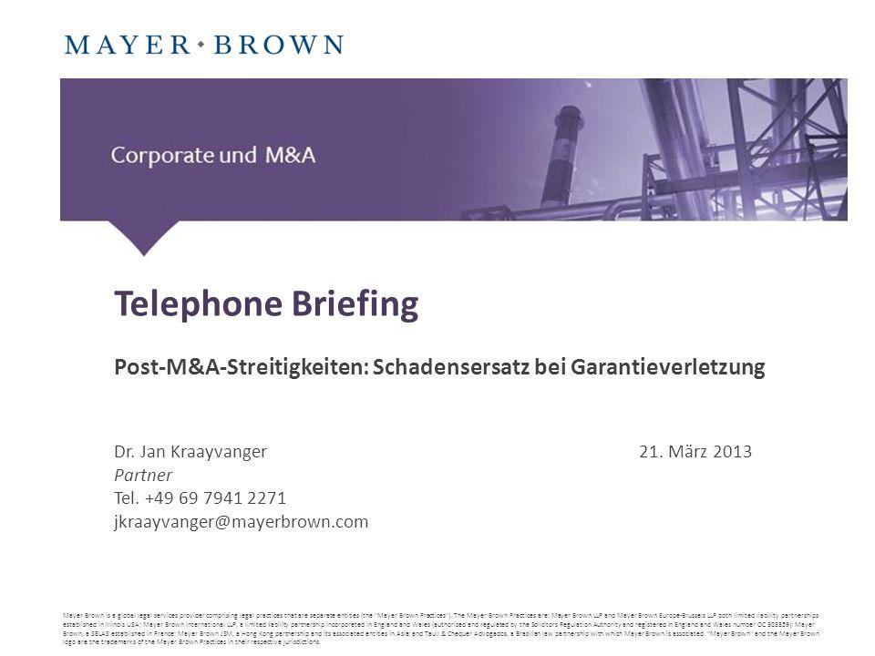 Telephone BriefingPost-M&A-Streitigkeiten: Schadensersatz bei Garantieverletzung Dr. Jan Kraayvanger 21. März 2013.