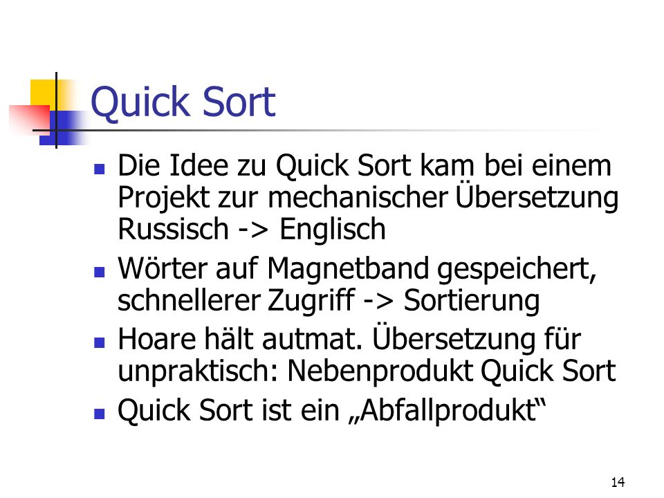 Quick Sort Die Idee zu Quick Sort kam bei einem Projekt zur mechanischer Übersetzung Russisch -> Englisch.
