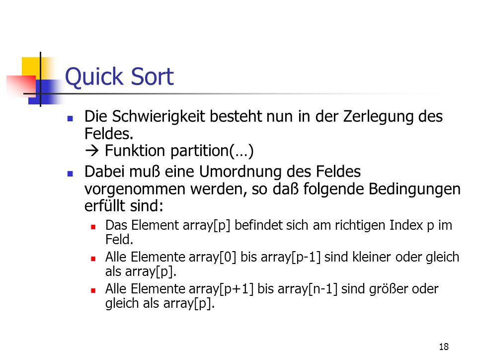 Quick Sort Die Schwierigkeit besteht nun in der Zerlegung des Feldes.  Funktion partition(…)