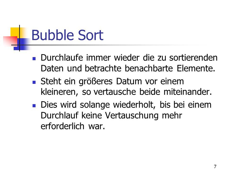 Bubble Sort Durchlaufe immer wieder die zu sortierenden Daten und betrachte benachbarte Elemente.