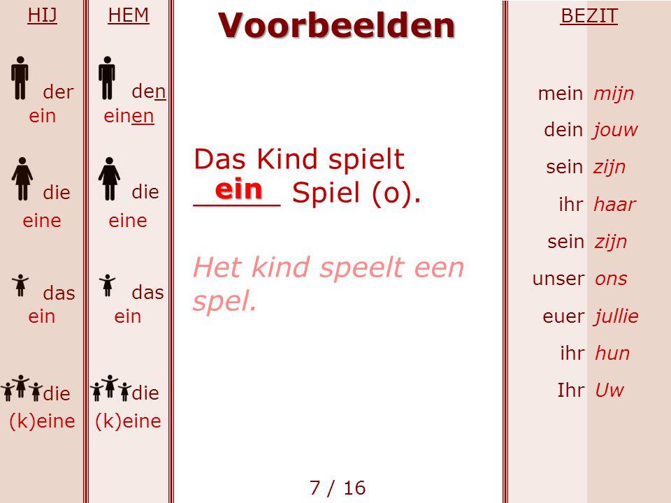 Voorbeelden Das Kind spielt _____ Spiel (o). ein