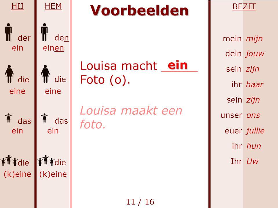 Voorbeelden ein Louisa macht _____ Foto (o). Louisa maakt een foto.