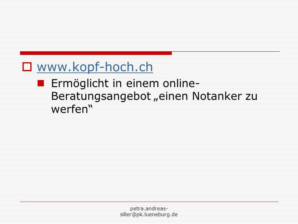 """www.kopf-hoch.ch Ermöglicht in einem online-Beratungsangebot """"einen Notanker zu werfen petra.andreas-siller@pk.lueneburg.de."""