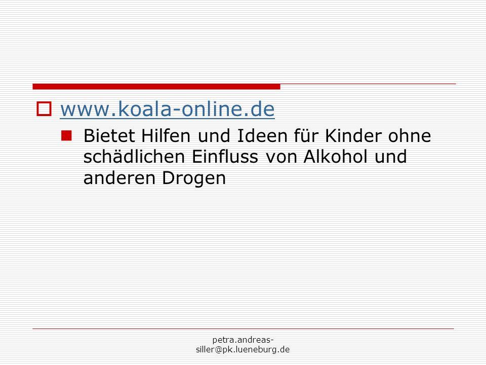 www.koala-online.de Bietet Hilfen und Ideen für Kinder ohne schädlichen Einfluss von Alkohol und anderen Drogen.