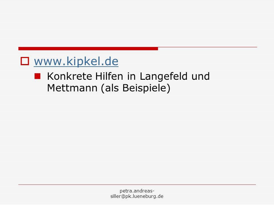 www.kipkel.de Konkrete Hilfen in Langefeld und Mettmann (als Beispiele) petra.andreas-siller@pk.lueneburg.de.