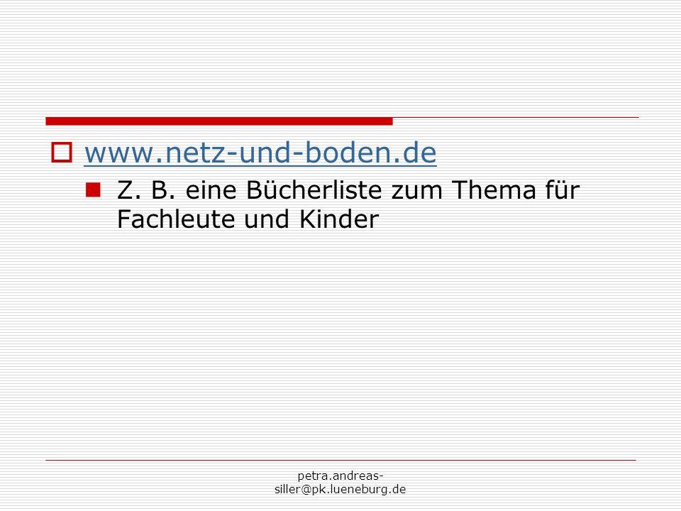 www.netz-und-boden.de Z. B. eine Bücherliste zum Thema für Fachleute und Kinder.