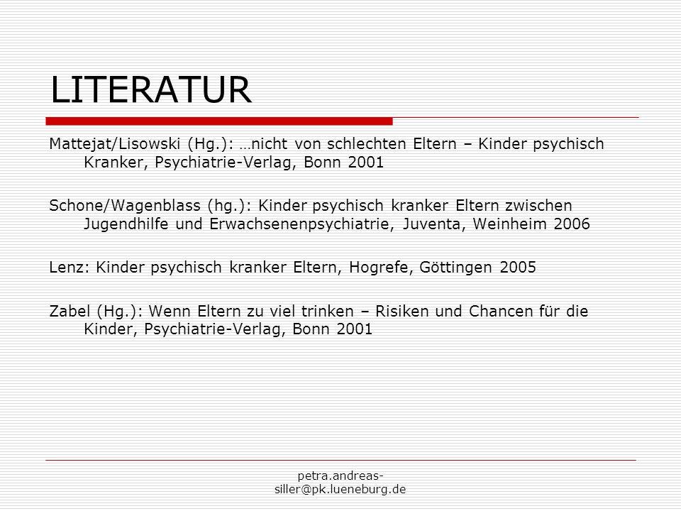 LITERATUR Mattejat/Lisowski (Hg.): …nicht von schlechten Eltern – Kinder psychisch Kranker, Psychiatrie-Verlag, Bonn 2001.