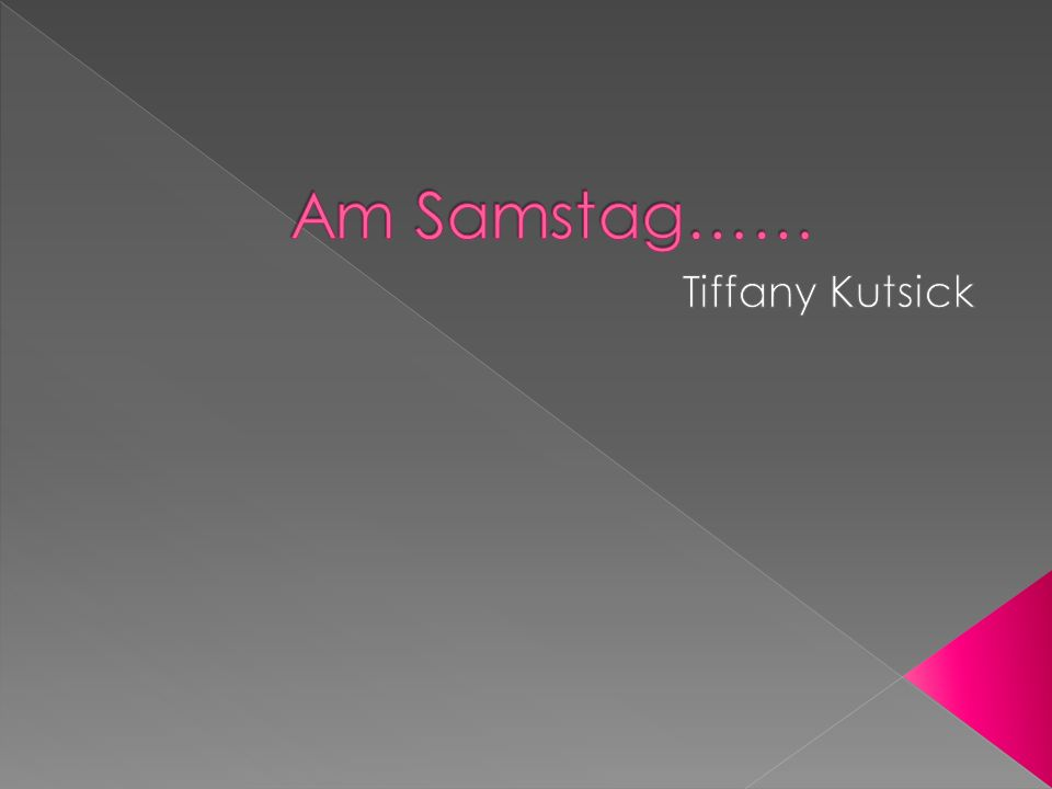 Am Samstag…… Tiffany Kutsick