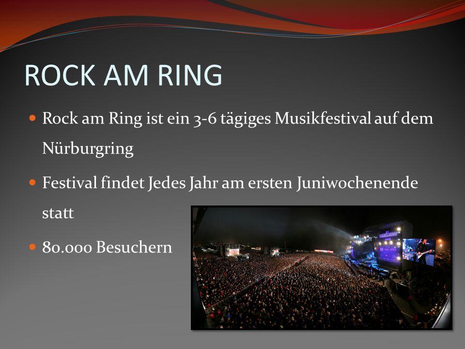 ROCK AM RING Rock am Ring ist ein 3-6 tägiges Musikfestival auf dem Nürburgring. Festival findet Jedes Jahr am ersten Juniwochenende statt.