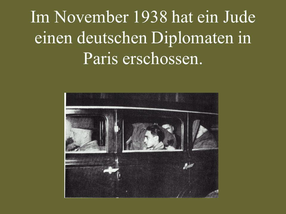 Im November 1938 hat ein Jude einen deutschen Diplomaten in Paris erschossen.