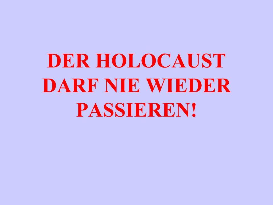 DER HOLOCAUST DARF NIE WIEDER PASSIEREN!