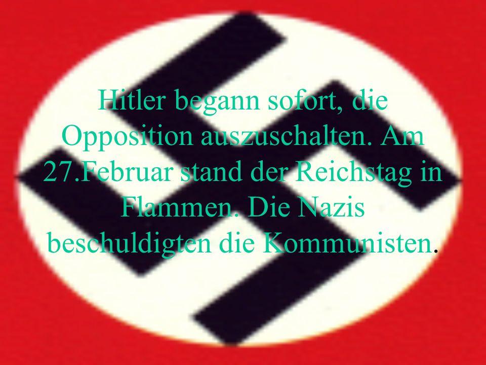 Hitler begann sofort, die Opposition auszuschalten. Am 27