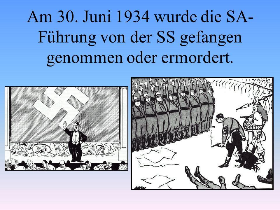 Am 30. Juni 1934 wurde die SA-Führung von der SS gefangen genommen oder ermordert.