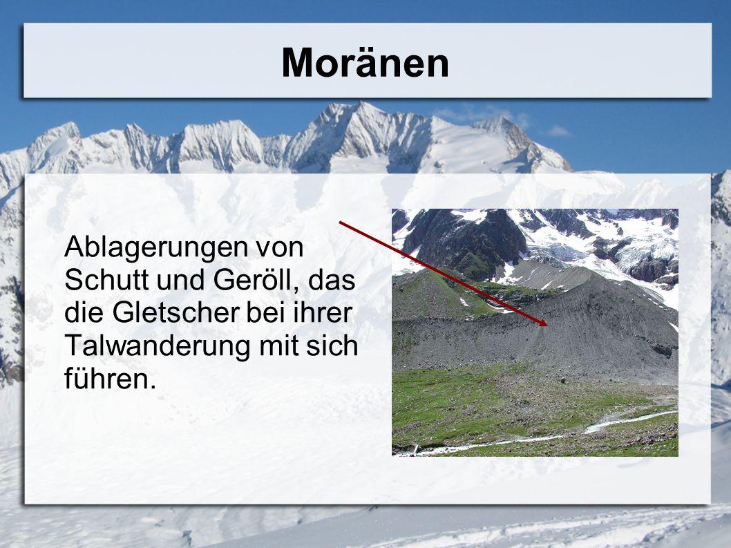Moränen Ablagerungen von Schutt und Geröll, das die Gletscher bei ihrer Talwanderung mit sich führen.