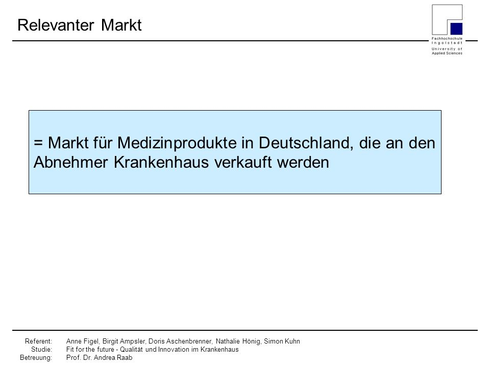 Relevanter Markt= Markt für Medizinprodukte in Deutschland, die an den Abnehmer Krankenhaus verkauft werden.