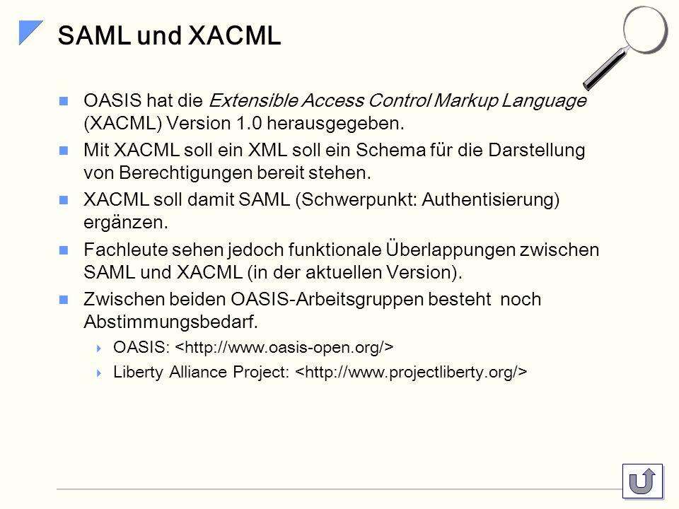 SAML und XACML OASIS hat die Extensible Access Control Markup Language (XACML) Version 1.0 herausgegeben.