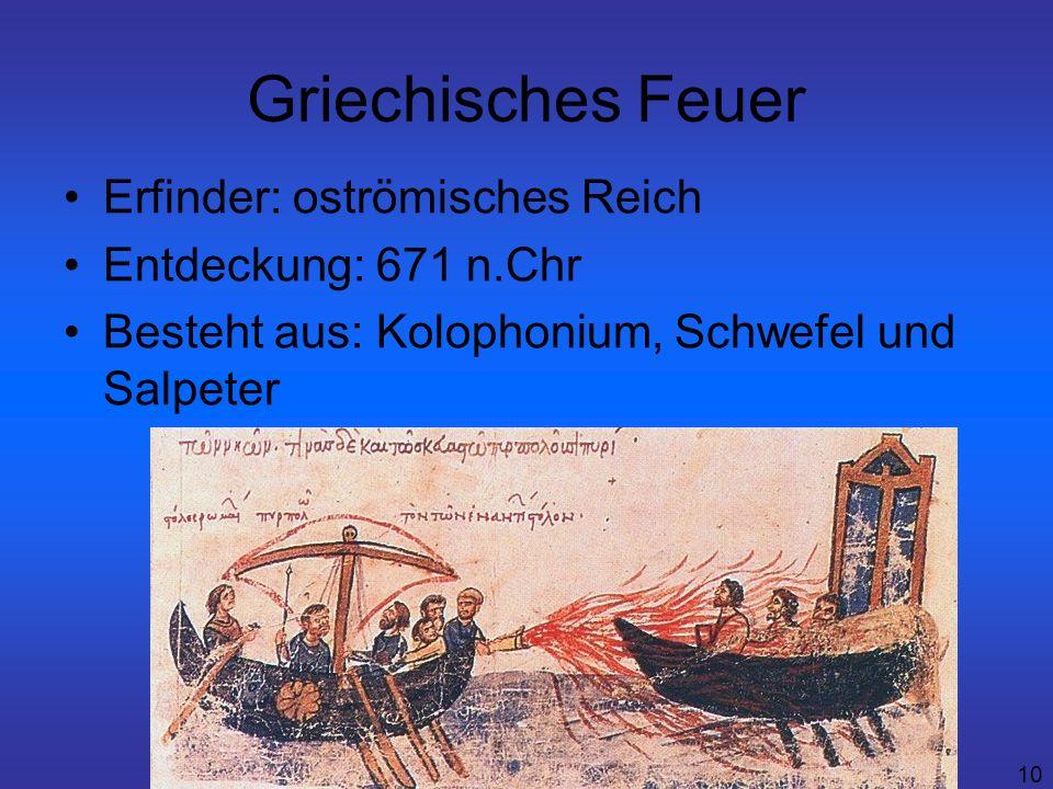 Griechisches Feuer Erfinder: oströmisches Reich Entdeckung: 671 n.Chr