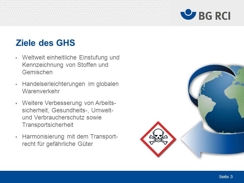 Ziele des GHS Weltweit einheitliche Einstufung und Kennzeichnung von Stoffen und Gemischen. Handelserleichterungen im globalen Warenverkehr.