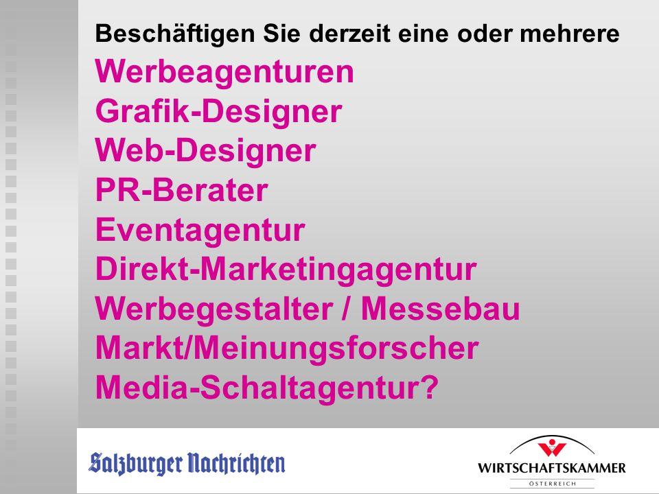 Beschäftigen Sie derzeit eine oder mehrere Werbeagenturen Grafik-Designer Web-Designer PR-Berater Eventagentur Direkt-Marketingagentur Werbegestalter / Messebau Markt/Meinungsforscher Media-Schaltagentur