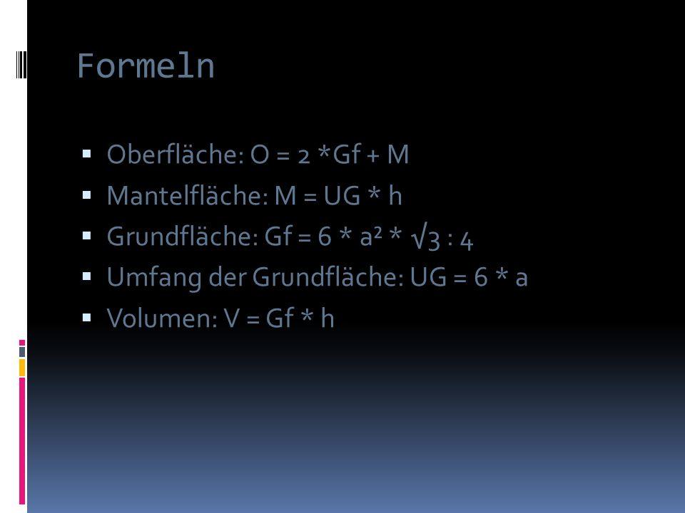 Formeln Oberfläche: O = 2 *Gf + M Mantelfläche: M = UG * h