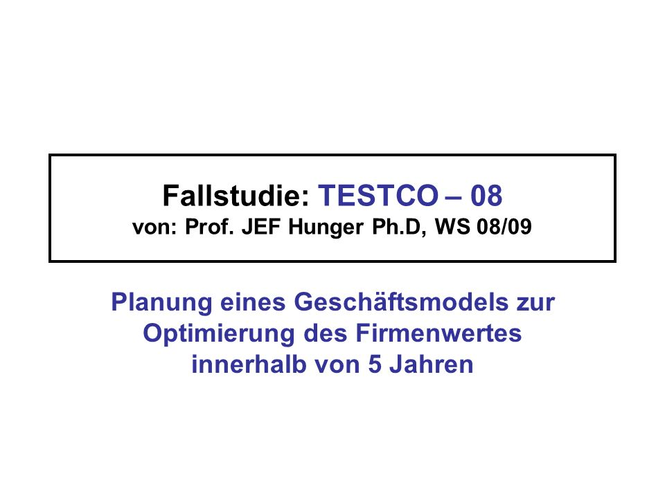 Fallstudie: TESTCO – 08 von: Prof. JEF Hunger Ph.D, WS 08/09