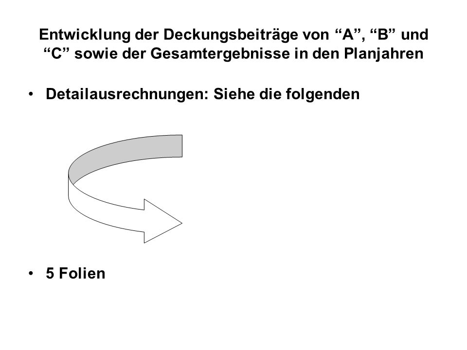Entwicklung der Deckungsbeiträge von A , B und C sowie der Gesamtergebnisse in den Planjahren