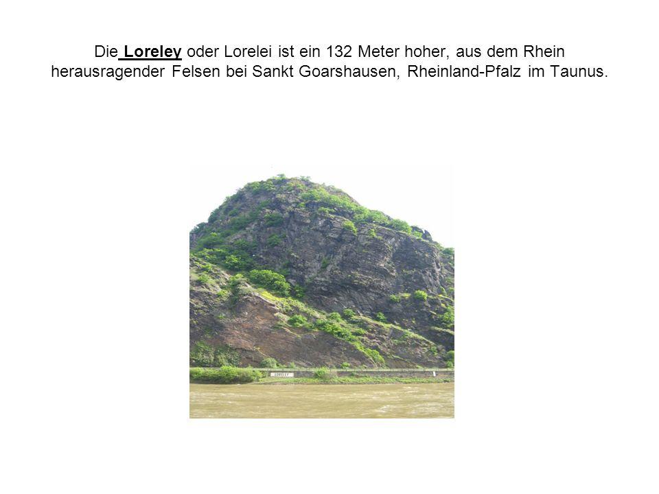 Die Loreley oder Lorelei ist ein 132 Meter hoher, aus dem Rhein herausragender Felsen bei Sankt Goarshausen, Rheinland-Pfalz im Taunus.