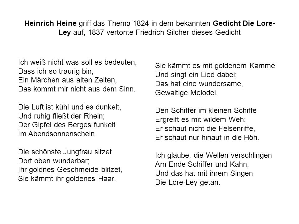 Heinrich Heine griff das Thema 1824 in dem bekannten Gedicht Die Lore-Ley auf, 1837 vertonte Friedrich Silcher dieses Gedicht