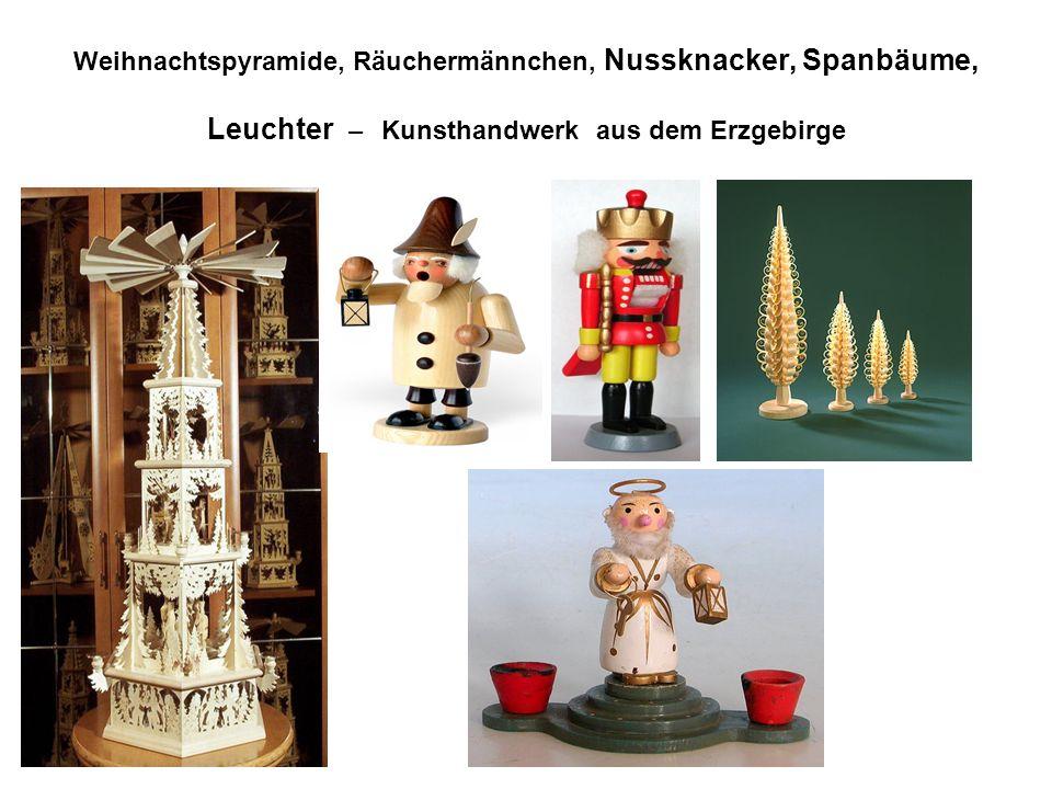 Weihnachtspyramide, Räuchermännchen, Nussknacker, Spanbäume, Leuchter – Kunsthandwerk aus dem Erzgebirge