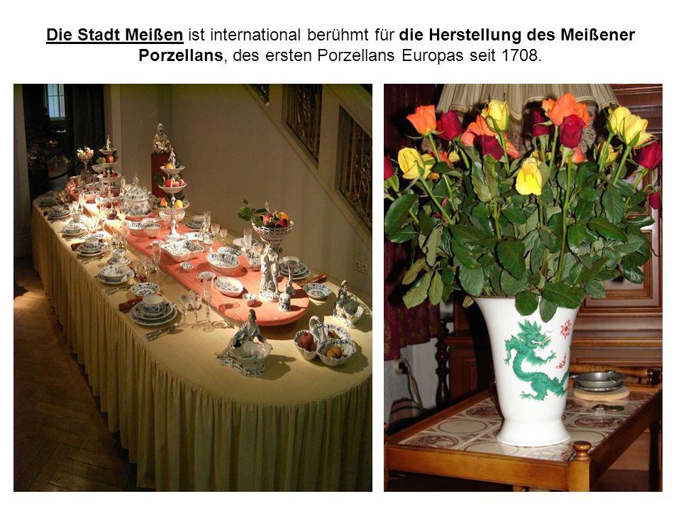 Die Stadt Meißen ist international berühmt für die Herstellung des Meißener Porzellans, des ersten Porzellans Europas seit 1708.