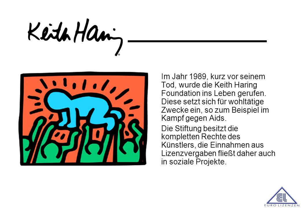 Im Jahr 1989, kurz vor seinem Tod, wurde die Keith Haring Foundation ins Leben gerufen. Diese setzt sich für wohltätige Zwecke ein, so zum Beispiel im Kampf gegen Aids.