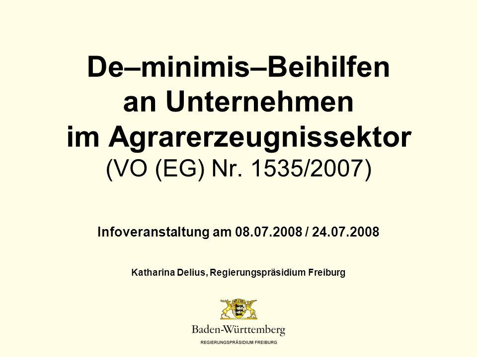 Titel des Vortrags De–minimis–Beihilfen an Unternehmen im Agrarerzeugnissektor (VO (EG) Nr. 1535/2007)