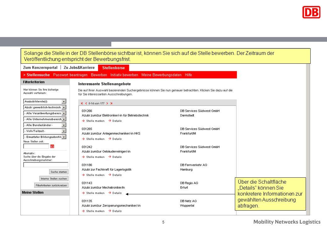 Solange die Stelle in der DB Stellenbörse sichtbar ist, können Sie sich auf die Stelle bewerben. Der Zeitraum der Veröffentlichung entspricht der Bewerbungsfrist.