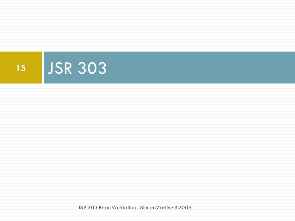 JSR 303 JSR 303 Bean Validation - Simon Martinelli 2009