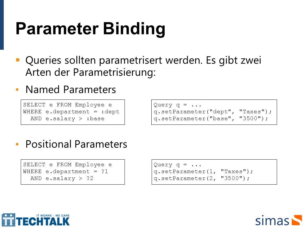 Parameter Binding Queries sollten parametrisert werden. Es gibt zwei Arten der Parametrisierung: Named Parameters.
