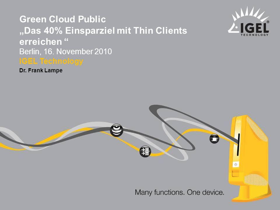 """Green Cloud Public""""Das 40% Einsparziel mit Thin Clients erreichen Berlin, 16. November 2010. IGEL Technology."""