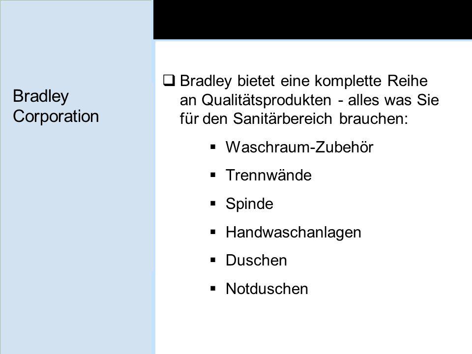 Bradley bietet eine komplette Reihe an Qualitätsprodukten - alles was Sie für den Sanitärbereich brauchen: