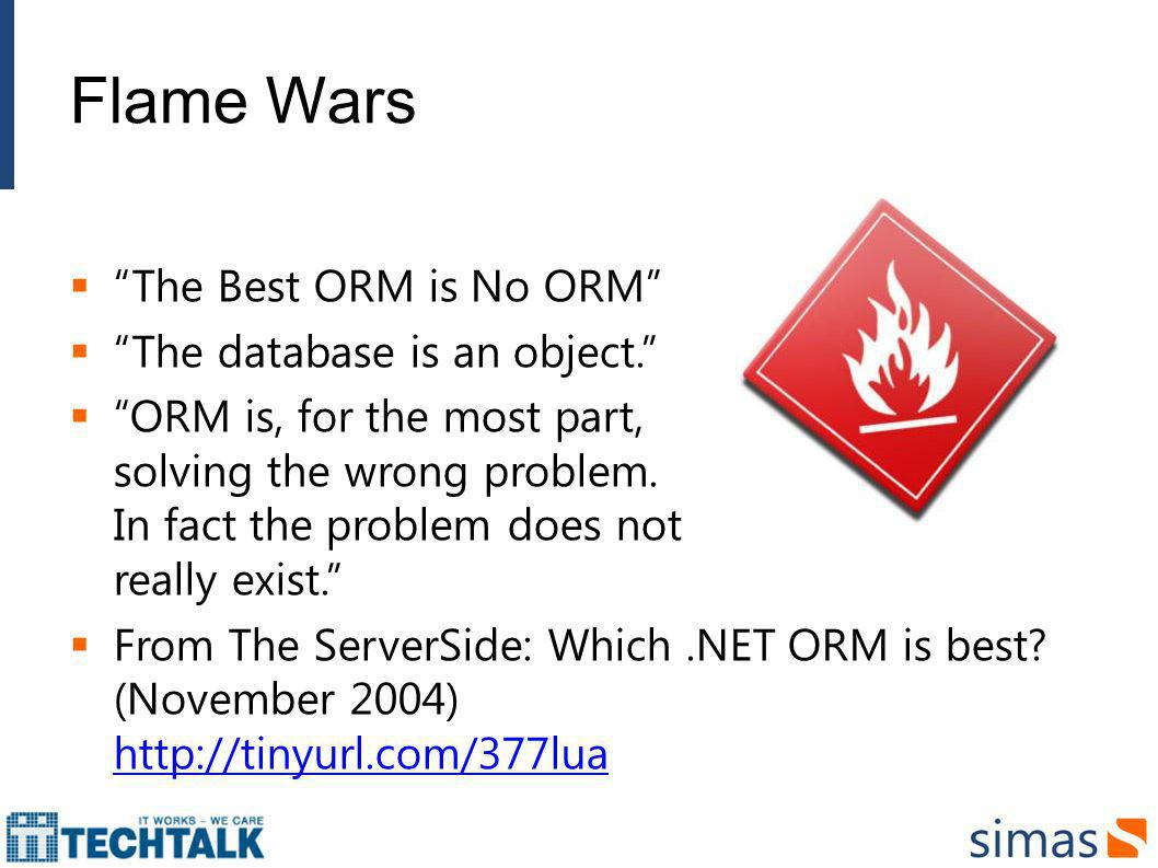 Flame Wars The Best ORM is No ORM The database is an object.