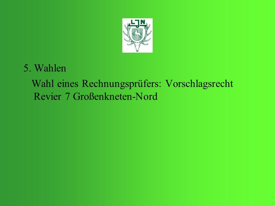 5. Wahlen Wahl eines Rechnungsprüfers: Vorschlagsrecht Revier 7 Großenkneten-Nord
