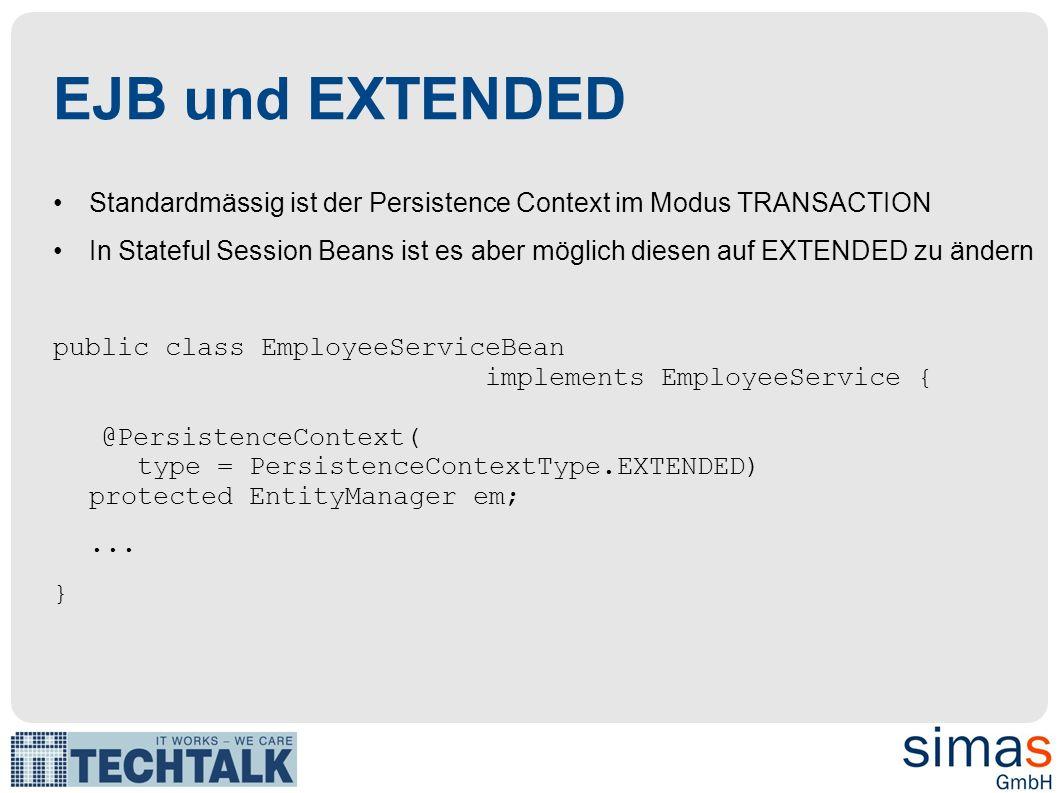 EJB und EXTENDED Standardmässig ist der Persistence Context im Modus TRANSACTION.