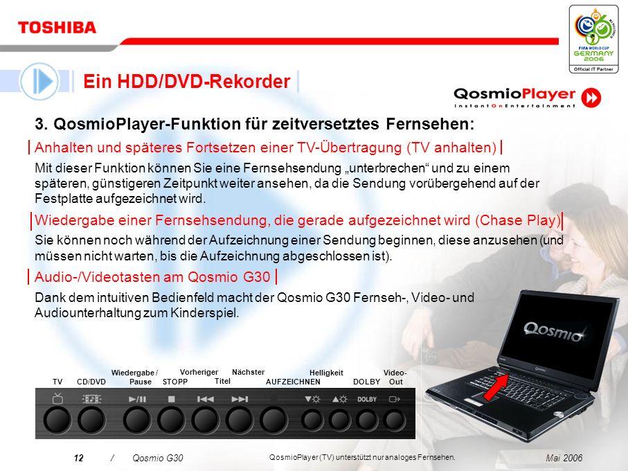 Ein HDD/DVD-Rekorder3. QosmioPlayer-Funktion für zeitversetztes Fernsehen: Anhalten und späteres Fortsetzen einer TV-Übertragung (TV anhalten)