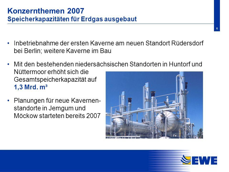 Konzernthemen 2007 Speicherkapazitäten für Erdgas ausgebaut