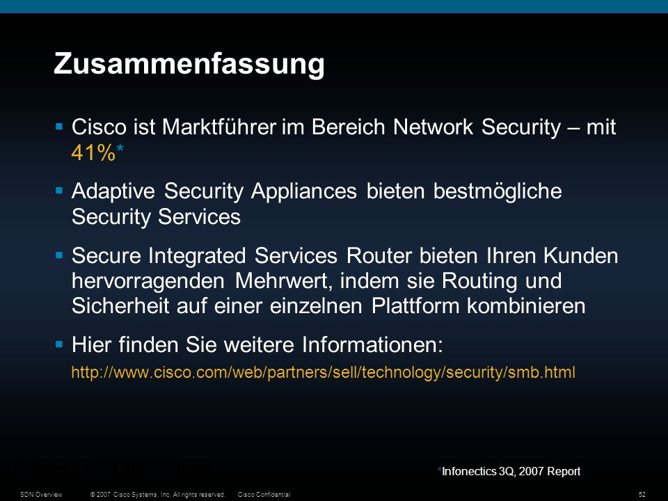 Zusammenfassung Cisco ist Marktführer im Bereich Network Security – mit 41%* Adaptive Security Appliances bieten bestmögliche Security Services.
