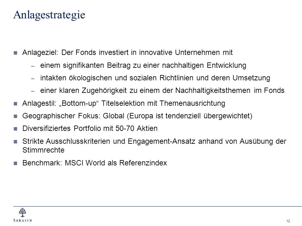 AnlagestrategieAnlageziel: Der Fonds investiert in innovative Unternehmen mit. einem signifikanten Beitrag zu einer nachhaltigen Entwicklung.